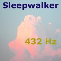 Sleepwalker — 432 Hz