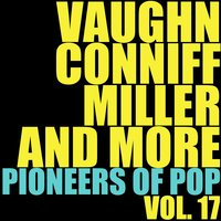 Vaughn, Conniff, Miller and More Pioneers of Pop, Vol. 17 — сборник