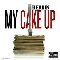 My Cake Up — Heroin