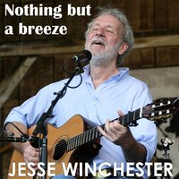 Nothing But A Breeze — Jesse Winchester