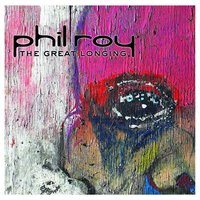 The Great Longing — Phil Roy