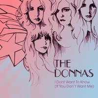 I Don't Want Know (If You Don't Want Me) — The Donnas