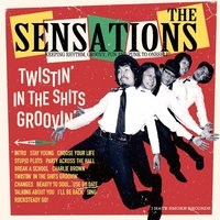 Twistin' in the Shits Groovin' — The Sensations