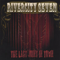 The Last Joint In Town — Rivercity Seven