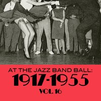 At the Jazz Band Ball: 1917-1955, Vol. 16 — сборник