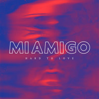 Hard To Love — MIAMIGO