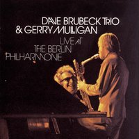 Live At The Berlin Philharmonie — Dave Brubeck Trio, Gerry Mulligan, Dave Brubeck Trio & Gerry Mulligan