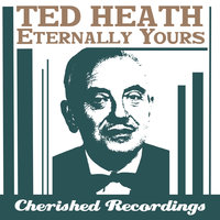 Eternally Yours — Ted Heath