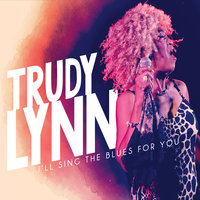 I'll Sing the Blues for You — Trudy Lynn
