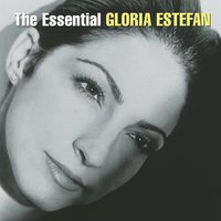 The Essential Gloria Estefan — Gloria Estefan