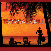 Tropical Chill — Tau, Sequoia Groove Presents