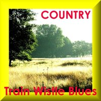 Train Whistle Blues - Country — сборник