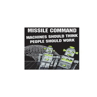 Machines Should Think People Should Work — Missile Command