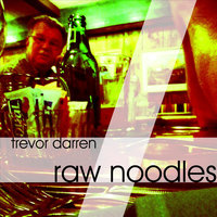 Raw Noodles - Single — Trevor Darren