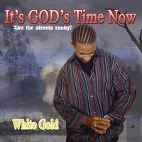 It's God's Time Now — White Gold