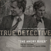 The Angry River (feat. Father John Misty and S.I. Istwa) [From the HBO® Series True Detective] — The Hat