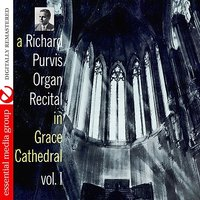 A Richard Purvis Organ Recital In Grace Cathedral Vol. I — Richard Purvis