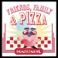 Friends, Family & Pizza — Ernie & Neal