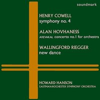 Cowell: Symphony No. 4, Hovhaness: Arevakal - Concerto No. 1 for Orchestra, Riegger: New Dance — Howard Hanson, Eastman-Rochester Symphony Orchestra
