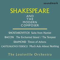 Shakespeare and the Modern Composer: Shostakovitch - Suite from Hamlet, Mario Castelnuovo-Tedesco, David Diamond, Ernst Bacon — The Louisville Orchestra, Robert Whitney, Jorge Mester