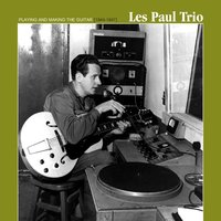 Playing & Making the Guitar (1944-1947) — Les Paul Trio