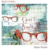 Specs people — Bebo Ferra