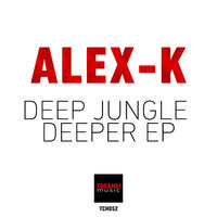 Deep Jungle Deeper EP — Alex K