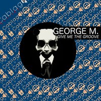 Give Me the Groove — George M.