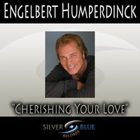 Cherishing Your Love — Engelbert Humperdinck
