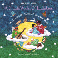 A Child's World of Lullabies-Multicultural Songs For Quiet Times — Hap Palmer