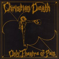 Only Theatre Of Pain — Christian Death