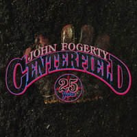 Centerfield - 25th Anniversary — John Fogerty