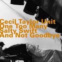 One Too Many Salty Swift and Not Goodbye — Cecil Taylor Unit