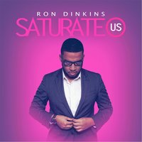 Saturate Us — Ron Dinkins