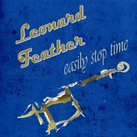 Easily Stop Time — Leonard Feather
