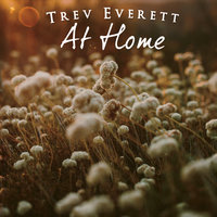 At Home — Trev Everett