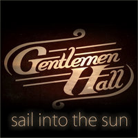 Sail Into The Sun — Gentlemen Hall
