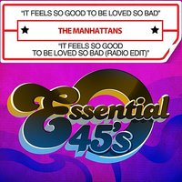 It Feels So Good To Be Loved So Bad / It Feels So Good To Be Loved So Bad — The Manhattans