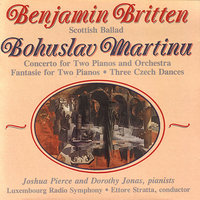 Benjamin Britten: Scottish Ballad/ Bohuslav Martinu: Concerto for Two Pianos and Orchestra and other works. — Ettore Stratta, Joshua Pierce, Pi Ano, The Radio And Television Symphony Orchestra Of Luxembourg, Dorothy Jonas, Pi Ano