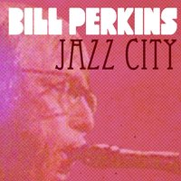 Bill Perkins, Jazz City — Bill Perkins
