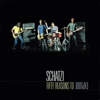 Fifty Reasons to Explode — Schatzi
