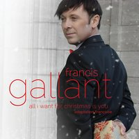 All I Want for Christmas Is You — Francis Gallant