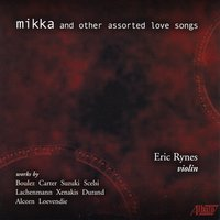 Mikka and Other Assorted Love Songs — Helmut Lachenmann, Iannis Xenakis, Giacinto Scelsi, Elliott Carter, Michael Alcorn, Theo Loevendie, Пьер Булез