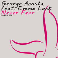 Never Fear — George Acosta feat. Emma Lock