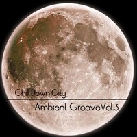 Chill Down City, Ambient Grooves, Vol. 3 — сборник