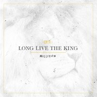 Long Live the King — Milliyon