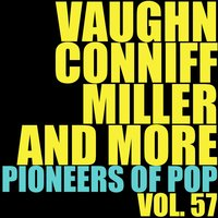 Vaughn, Conniff, Miller and More Pioneers of Pop, Vol. 57 — сборник