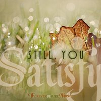 Still, You Satisfy — Forever Be Sure