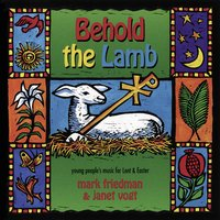Behold the Lamb — Mark Friedman, Janet Vogt