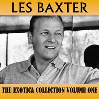The Exotica Collection Volume One — Les Baxter